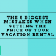 mistakes price vacation rental